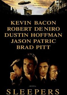 Sleepers (1996) In this drama based on characters in Lorenzo Carcaterra's controversial book, four boys from Hell's Kitchen enter a reformatory where a cruel guard (Kevin Bacon) abuses them. Years later, two of them avenge their tormenter and stand trial, defended by a druggie lawyer (Dustin Hoffman) and aided by their scheming cohort (Brad Pitt) and other friends from the 'hood (Robert DeNiro, Minnie Driver), who face the moral dilemma of justice vs. loyalty.