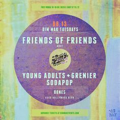 Friends of Friends w/ Young Adults, Grenier, Sodapop @ Dim Mak Studios ~on~ August 13 August 13, Young Adults, Orange County, Studios, Hollywood, Friends, Amigos, Boyfriends