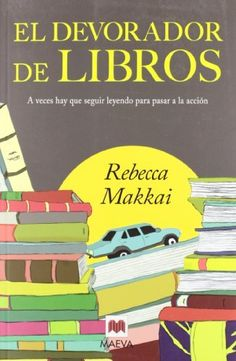 El devorador de libros: Una bibliotecaria y un pequeño gran lector en una aventura para encontrarse a sí mismos (Éxitos literarios) de Rebecca Makkai y otros, http://www.amazon.es/dp/8415532326/ref=cm_sw_r_pi_dp_NGNZtb0Y6DW2V