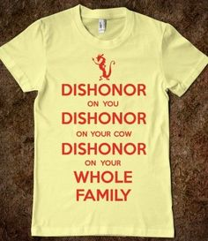 Dishonor on your whole family comes first, but it makes more sense this way because Mulan can't interrupt Mushu on a shirt