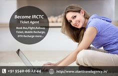 Become IRCTC Ticket Agent and Book Bus,Flight,Railway Ticket, Mobile Recharge, DTH Recharge. Know more visit : http://www.starttravelagency.in/