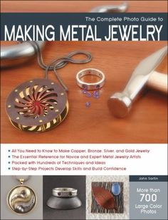 The Complete Photo Guide to Making Metal Jewelry: More than 700 Large Color Photos by John Sartin. Comprehensive reference for all techniques used for making gold, silver, bronze, and copper jewelry.