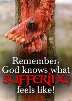 God Knows What Suffering is Like...