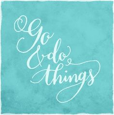 Go and do things