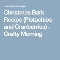Christmas Bark Recipe (Pistachios and Cranberries) - Crafty Morning