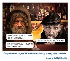 - Congratulations on your 35th minute anniversary of being clean and sober!
