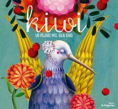 Kiwi, de Susanna Isern. Lo publica Ediciones la fragatina y está maravillosamente ilustrado por Rebeca Luciani.