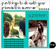 """""""Fun Things to do with your friend this summer"""" by the-tipping-lovelies-xo ❤ liked on Polyvore"""