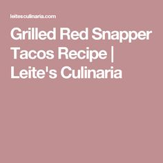 Grilled Red Snapper Tacos Recipe   Leite's Culinaria