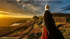 How To Walk This Road: Like the Light of Dawn