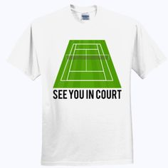 #See #You In #Court! #Tennis T #Shirt Quote