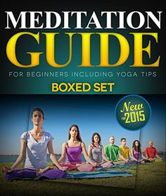 cool Meditation Guide for Beginners Including Yoga Tips (Boxed Set): Meditation and Mindfulness Training (New for 2015)