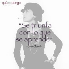 """""""Se triunfa con lo que se aprende"""". Frase de la diseñadora Coco Chanel. #frases #cocochanel #optimismo"""