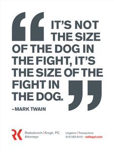 """It's not the size of the dog in the fight, it's the size of the fight in the dog."" - Mark Twain  Typography"