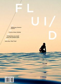 / FLUID is a magazine is designed for women with a coastal mindset and an independent spirit. The contents contain everything from surfing, art, photography, fashion, news, and travel.  // Sea you in the ocean