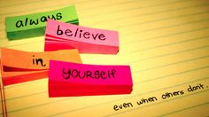 Always believe in your self even when others don't