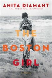 A Book by a Favorite Author - WANT to Read.  The Boston Girl by Anita Diamant. From the New York Times bestselling author of The Red Tent and Day After Night,a book about friendship and feminism told through the eyes of a young Jewish woman growing up in Boston in the early twentieth century.