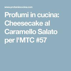 Profumi in cucina: Cheesecake al Caramello Salato per l'MTC #57
