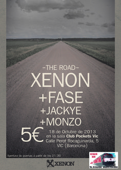 18 DE OCTUBRE, SALA CLUB POCKETS VIC-BARCELONA -XENON PRESENTANDO THE ROAD -FASE -JACKYE -MONZO