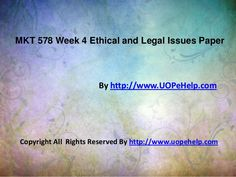 Get the best tutorials and Ace your exam. Join us to experience how easy exam can be. http://www.uopehelp.com/ provide MKT 578 Week 4 Ethical and Legal Issues Paper UOPeHelp University of Phoenix Tutoring and Entire Course question with answers.