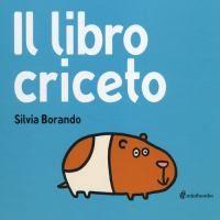 Il libro criceto / Silvia Borando  http://opac.provincia.como.it/WebOPAC/TitleView/BibInfo.asp?BibCodes=164483051