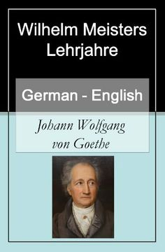 Wilhelm Meisters Lehrjahre - Vol 1 (of 4) [German English Bilingual Edition] - Paragraph by Paragraph Translation (German Edition) by Johann Wolfgang von Goethe. $3.99. 288 pages
