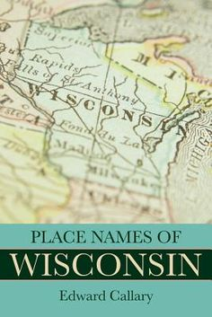 The colorful history and culture of Wisconsin are reflected in its place names, from those created by Native Americans, French explorers, and diverse European settlers to more recent appellations commemorating political figures, postmasters, and landowners.