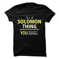 Its a SOLOMON thing, you wouldnt understand !!