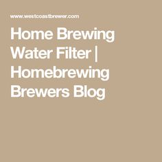 Home Brewing Water Filter | Homebrewing Brewers Blog