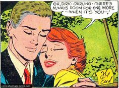 """Comic Girls Say.. """" Oh Dirk, Darling ..there's always room for one more.. When it's you . """" #comic #vintage"""