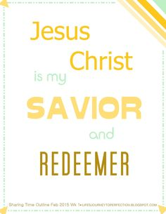 LDS Sharing Time Outline Ideas for February 2015 Week 1: Jesus Christ is my Savior and Redeemer.