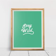 Stay Wild, Printable Wall Art Print, Inspirational, Typography, Home Decor, Poster, Quote Print, Minimalist Quote, Digital Download Quote Posters, Quote Prints, Wall Art Prints, Printing Services, Online Printing, Minimalist Quotes, Stay Wild, International Paper Sizes, 5 W