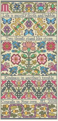Long Dog Samplers Froth & Bubble - Cross Stitch Pattern. Life is mostly froth and bubble, two things stand like stone - kindness in another's trouble, courage in your own. I LOVE this saying! Would change butterflies to dragonflies though.