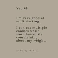 eating cookies and complaining about weight.