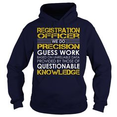 Registration Officer We Do Precision Guess Work Knowledge T-Shirts, Hoodies. ADD TO CART ==► https://www.sunfrog.com/Jobs/Registration-Officer--Job-Title-Navy-Blue-Hoodie.html?id=41382