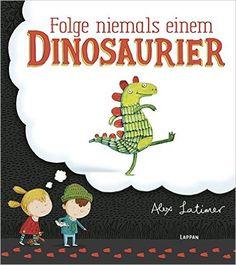 Folge niemals einem Dinosaurier: Amazon.de: Alex Latimer, Constanze Steindamm: Bücher