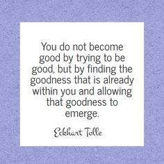 The wisdom of Eckhart Tolle - Allow the goodness to emerge