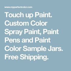 Touch up Paint. Custom Color Spray Paint, Paint Pens and Paint Color Sample Jars. Free Shipping.