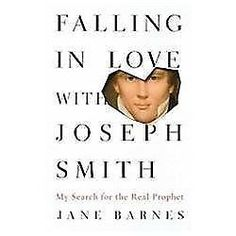 Falling in Love with Joseph Smith : My Search for the Real Prophet HARDCOVER