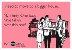 I need to move to a bigger house! My Thirty-One bags have taken over this one!