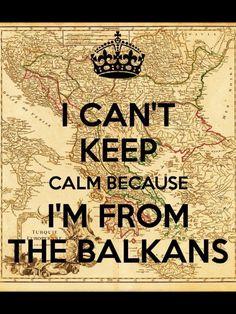 I'm from the Balkans ha!