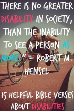 There is no greater disability in society, than the inability to see a person as more. Check Out 15 Helpful Bible Verses About Disabilities Best Bible Verses, Bible Scriptures, Bible Quotes, Words Quotes, Motivational Quotes, Inspirational Quotes, Sayings, Disability Quotes, Disability Awareness