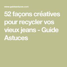 52 façons créatives pour recycler vos vieux jeans - Guide Astuces