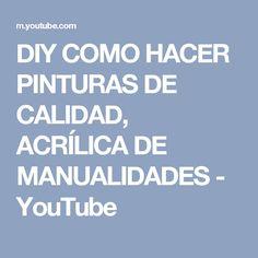 DIY COMO HACER PINTURAS DE CALIDAD, ACRÍLICA DE MANUALIDADES - YouTube