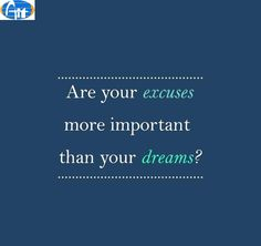 Are your excuses more important than your dreams? Aiitech