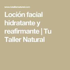 Loción facial hidratante y reafirmante | Tu Taller Natural