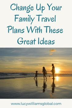 Change Up Your Family Travel Plans With These Great Ideas - Lucy Williams Global Travel Advice, Travel Guides, Travel Tips, Travel Hacks, Travel Checklist, Solo Travel, Travel With Kids, Family Travel, Family Trips