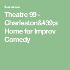 Theatre 99 - Charleston's Home for Improv Comedy