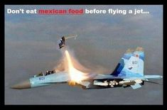 military-humor-funny-joke-air-force- Don't eat Mexican ffood before flying jet pilot