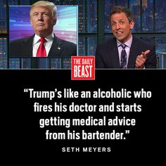 Funny Quotes About Donald Trump by Comedians and Celebrities: Seth Meyers: Trump Is Like An Alcoholic